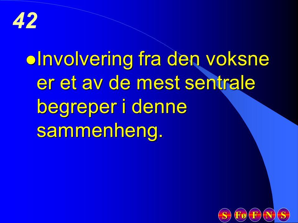 Fø FFFF NNNN SSSS SSSS 42 l Involvering fra den voksne er et av de mest sentrale begreper i denne sammenheng.