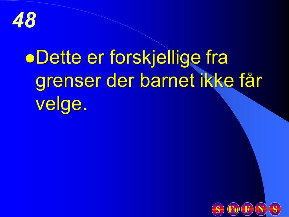 Fø FFFF NNNN SSSS SSSS 48 l Dette er forskjellige fra grenser der barnet ikke får velge.