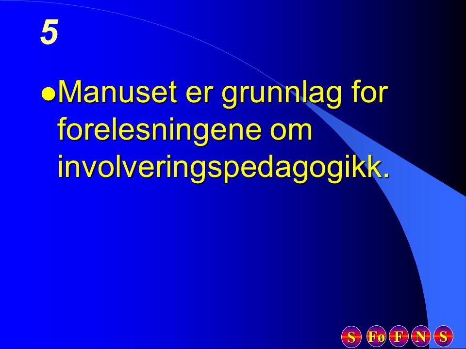 Fø FFFF NNNN SSSS SSSS 5 l Manuset er grunnlag for forelesningene om involveringspedagogikk.