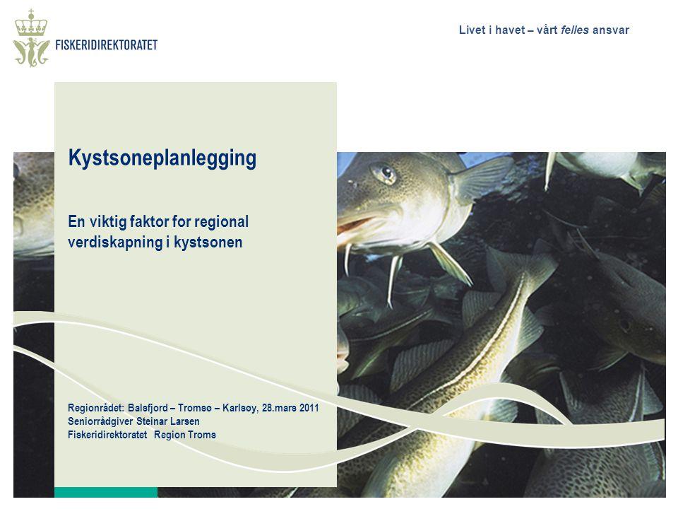 Livet i havet – vårt felles ansvar Kystsoneplanlegging En viktig faktor for regional verdiskapning i kystsonen Regionrådet: Balsfjord – Tromsø – Karls