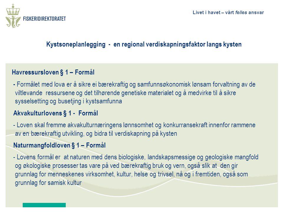 Livet i havet – vårt felles ansvar Kystsoneplanlegging - en regional verdiskapningsfaktor langs kysten Havressursloven § 1 – Formål - Formålet med lov