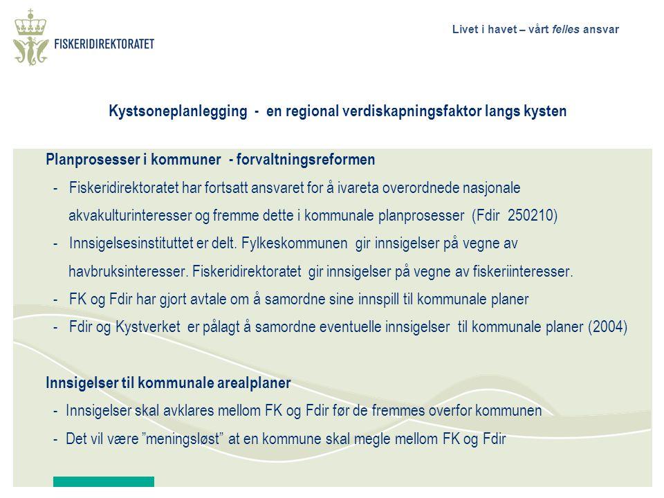 Livet i havet – vårt felles ansvar Kystsoneplanlegging - en regional verdiskapningsfaktor langs kysten Planprosesser i kommuner - forvaltningsreformen