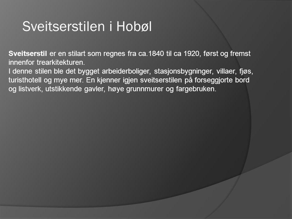 Sveitserstilen i Hobøl Sveitserstil er en stilart som regnes fra ca.1840 til ca 1920, først og fremst innenfor trearkitekturen. I denne stilen ble det