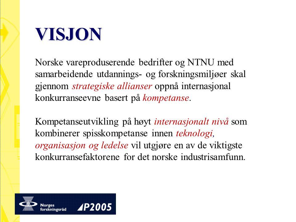 VISJON Norske vareproduserende bedrifter og NTNU med samarbeidende utdannings- og forskningsmiljøer skal gjennom strategiske allianser oppnå internasj