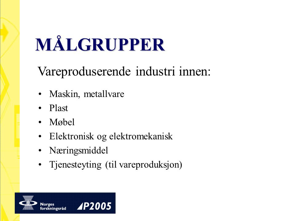 MÅLGRUPPER Maskin, metallvare Plast Møbel Elektronisk og elektromekanisk Næringsmiddel Tjenesteyting (til vareproduksjon) Vareproduserende industri in