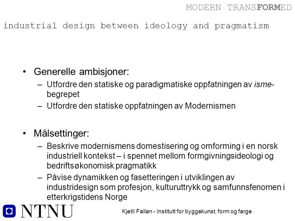 MODERN TRANSFORMED Kjetil Fallan - Institutt for byggekunst, form og farge industrial design between ideology and pragmatism Leksjonen fra arkitekturhistorie:
