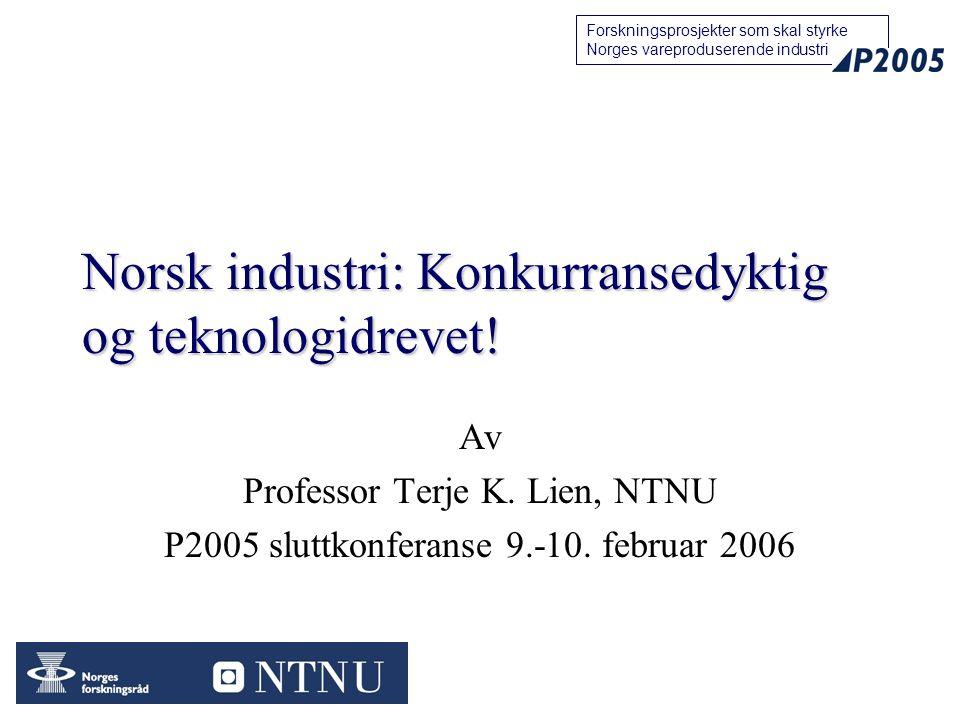 11 Forskningsprosjekter som skal styrke Norges vareproduserende industri Norsk industri: Konkurransedyktig og teknologidrevet! Av Professor Terje K. L