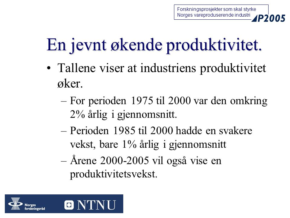 11 Forskningsprosjekter som skal styrke Norges vareproduserende industri En jevnt økende produktivitet. Tallene viser at industriens produktivitet øke