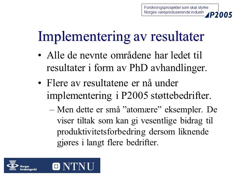 21 Forskningsprosjekter som skal styrke Norges vareproduserende industri Implementering av resultater Alle de nevnte områdene har ledet til resultater