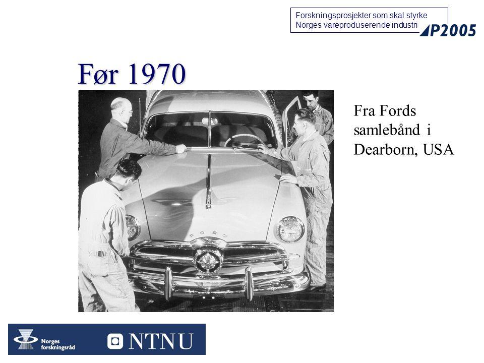 55 Forskningsprosjekter som skal styrke Norges vareproduserende industri Før 1970 Fra Fords samlebånd i Dearborn, USA