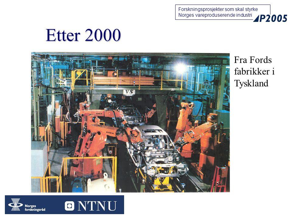 66 Forskningsprosjekter som skal styrke Norges vareproduserende industri Etter 2000 Fra Fords fabrikker i Tyskland