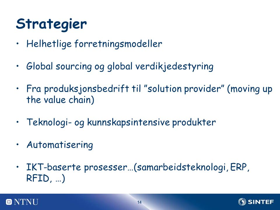 "14 Strategier Helhetlige forretningsmodeller Global sourcing og global verdikjedestyring Fra produksjonsbedrift til ""solution provider"" (moving up the"