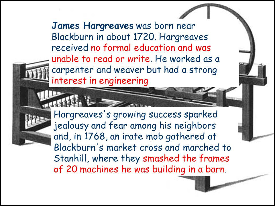 5 James Hargreaves was born near Blackburn in about 1720.