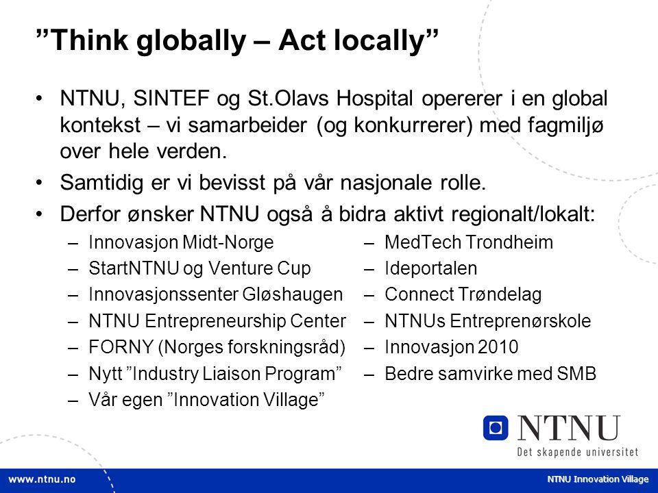 "NTNU Innovation Village ""Think globally – Act locally"" NTNU, SINTEF og St.Olavs Hospital opererer i en global kontekst – vi samarbeider (og konkurrere"