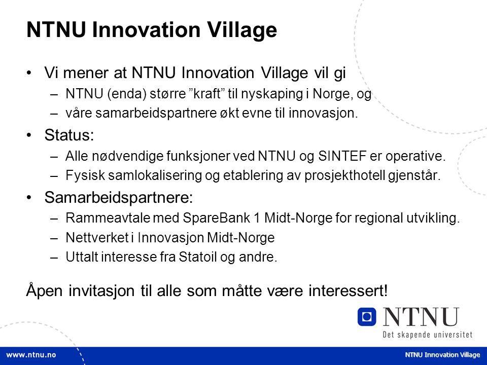 """NTNU Innovation Village Vi mener at NTNU Innovation Village vil gi –NTNU (enda) større """"kraft"""" til nyskaping i Norge, og –våre samarbeidspartnere økt"""
