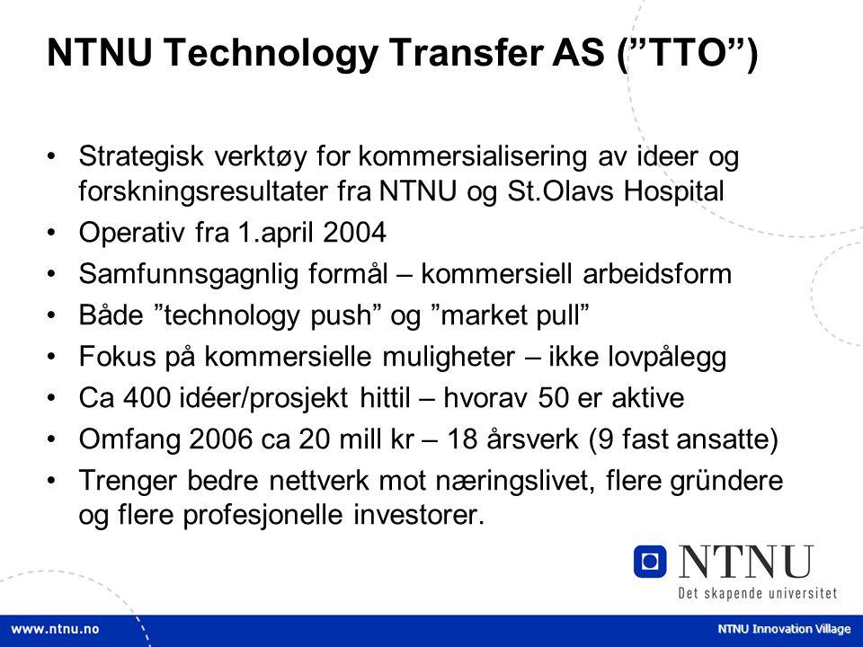 """NTNU Innovation Village NTNU Technology Transfer AS (""""TTO"""") Strategisk verktøy for kommersialisering av ideer og forskningsresultater fra NTNU og St.O"""