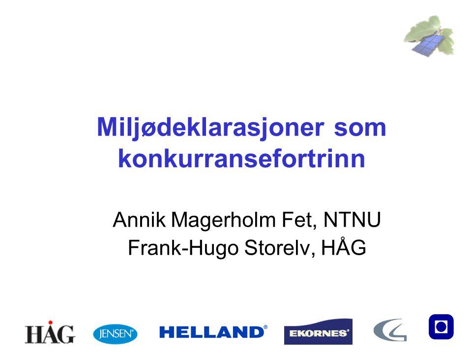 Miljødeklarasjoner som konkurransefortrinn Annik Magerholm Fet, NTNU Frank-Hugo Storelv, HÅG
