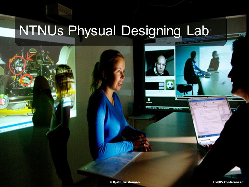 12 NTNUs Physual Designing Lab © Kjetil Kristensen P2005-konferansen