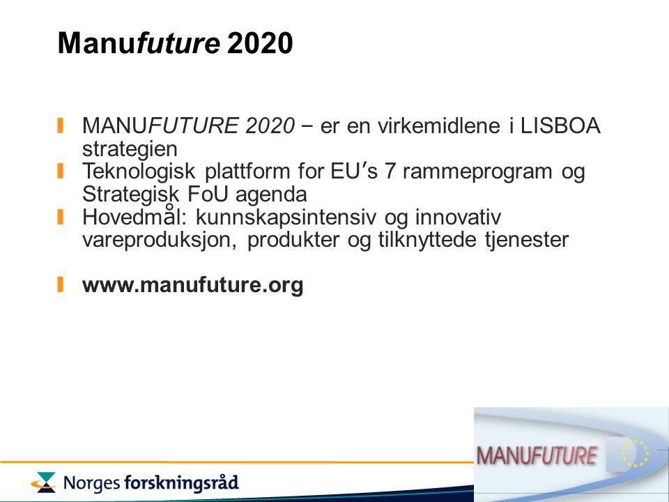 Manufuture 2020 MANUFUTURE 2020 – er en virkemidlene i LISBOA strategien Teknologisk plattform for EU ' s 7 rammeprogram og Strategisk FoU agenda Hovedm å l: kunnskapsintensiv og innovativ vareproduksjon, produkter og tilknyttede tjenester www.manufuture.org