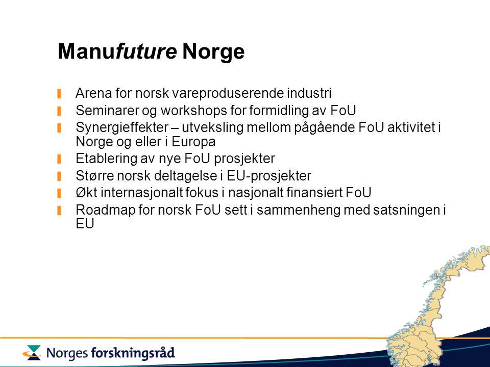 Arena for norsk vareproduserende industri Seminarer og workshops for formidling av FoU Synergieffekter – utveksling mellom pågående FoU aktivitet i Norge og eller i Europa Etablering av nye FoU prosjekter Større norsk deltagelse i EU-prosjekter Økt internasjonalt fokus i nasjonalt finansiert FoU Roadmap for norsk FoU sett i sammenheng med satsningen i EU