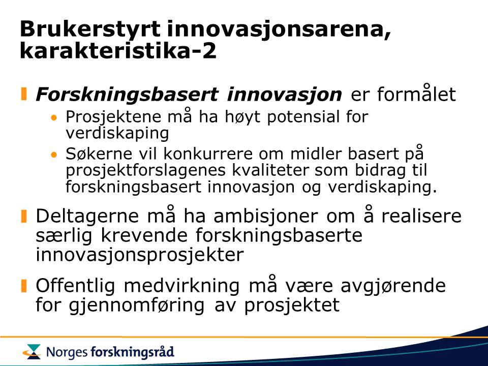 Brukerstyrt innovasjonsarena, karakteristika-2 Forskningsbasert innovasjon er formålet Prosjektene må ha høyt potensial for verdiskaping Søkerne vil konkurrere om midler basert på prosjektforslagenes kvaliteter som bidrag til forskningsbasert innovasjon og verdiskaping.
