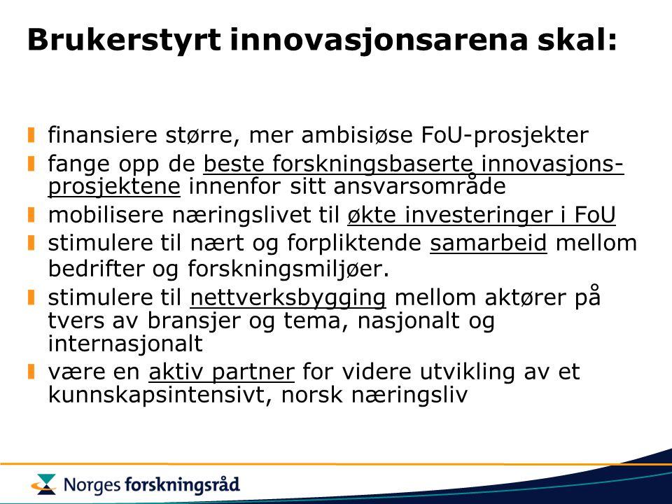 Brukerstyrt innovasjonsarena skal: finansiere større, mer ambisiøse FoU-prosjekter fange opp de beste forskningsbaserte innovasjons- prosjektene innenfor sitt ansvarsområde mobilisere næringslivet til økte investeringer i FoU stimulere til nært og forpliktende samarbeid mellom bedrifter og forskningsmiljøer.