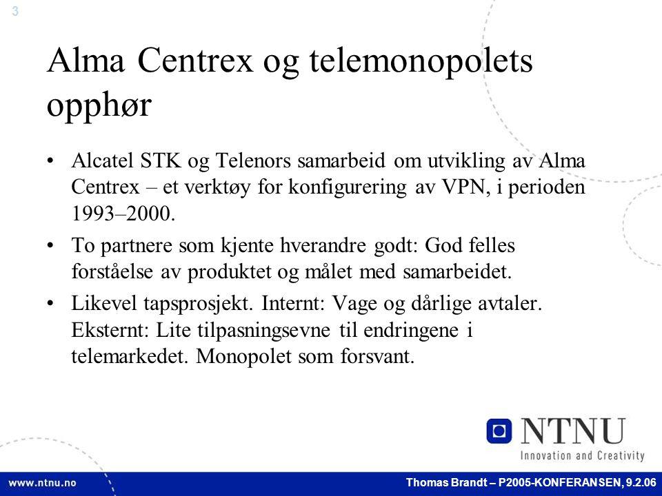 3 Thomas Brandt – P2005-KONFERANSEN, 9.2.06 Alma Centrex og telemonopolets opphør Alcatel STK og Telenors samarbeid om utvikling av Alma Centrex – et verktøy for konfigurering av VPN, i perioden 1993–2000.
