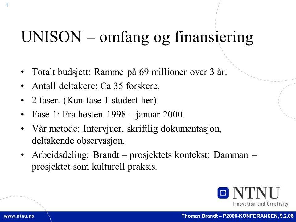 4 Thomas Brandt – P2005-KONFERANSEN, 9.2.06 UNISON – omfang og finansiering Totalt budsjett: Ramme på 69 millioner over 3 år.