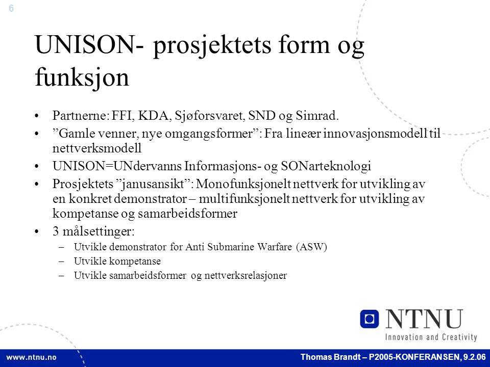 6 Thomas Brandt – P2005-KONFERANSEN, 9.2.06 UNISON- prosjektets form og funksjon Partnerne: FFI, KDA, Sjøforsvaret, SND og Simrad.