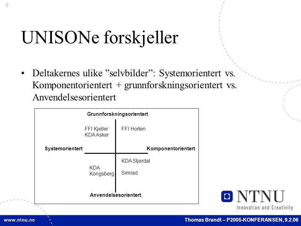 8 Thomas Brandt – P2005-KONFERANSEN, 9.2.06 UNISONe forskjeller Deltakernes ulike selvbilder : Systemorientert vs.