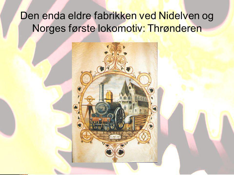 Den enda eldre fabrikken ved Nidelven og Norges første lokomotiv: Thrønderen