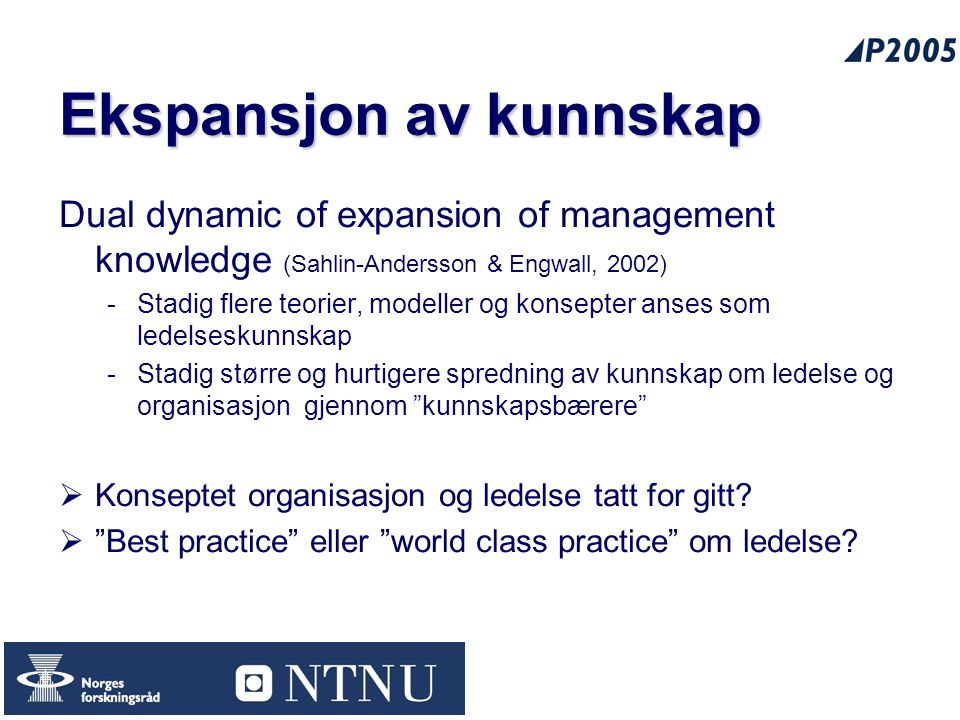 33 Ekspansjon av kunnskap Dual dynamic of expansion of management knowledge (Sahlin-Andersson & Engwall, 2002) -Stadig flere teorier, modeller og kons