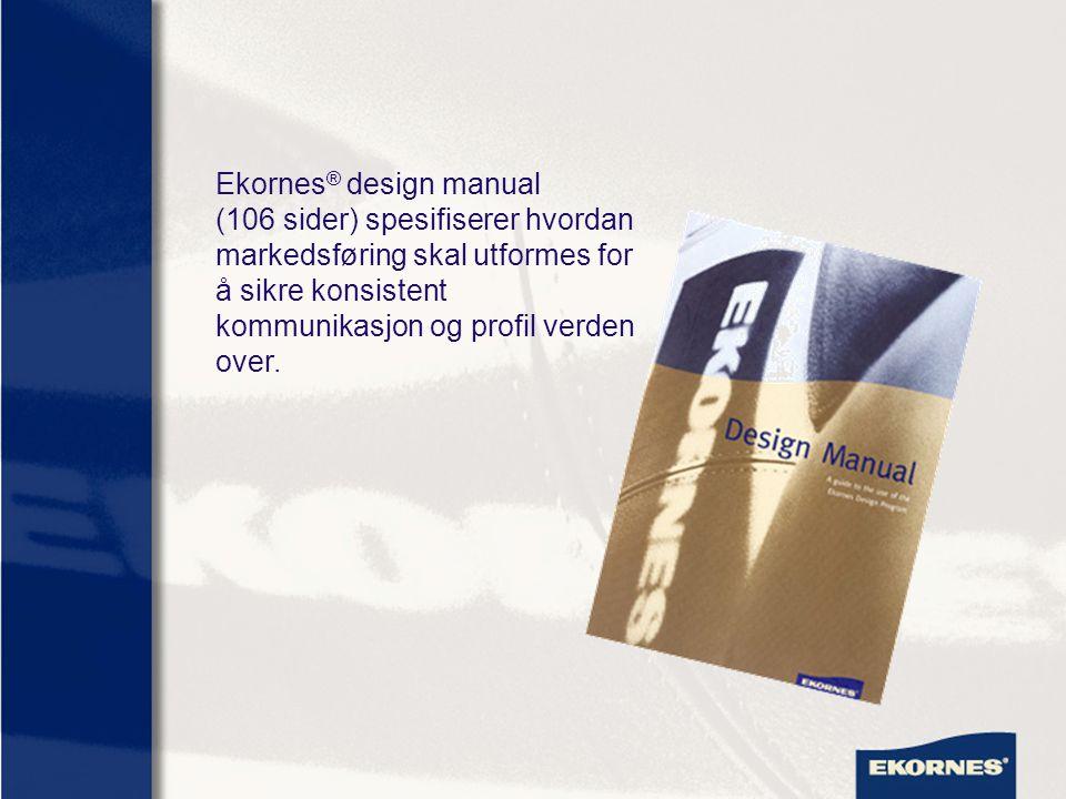 Ekornes ® design manual (106 sider) spesifiserer hvordan markedsføring skal utformes for å sikre konsistent kommunikasjon og profil verden over.