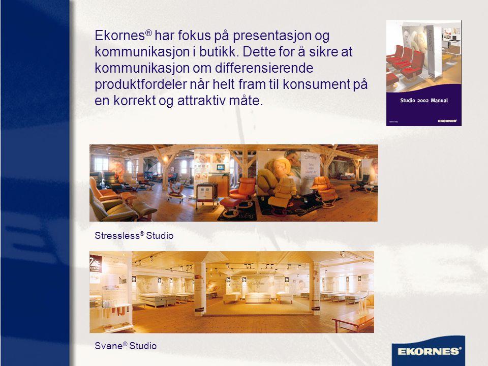 Ekornes ® har fokus på presentasjon og kommunikasjon i butikk. Dette for å sikre at kommunikasjon om differensierende produktfordeler når helt fram ti