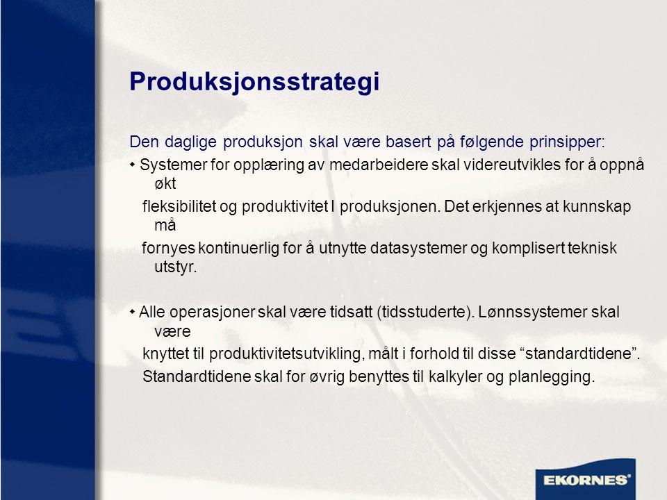 Produksjonsstrategi Den daglige produksjon skal være basert på følgende prinsipper:  Systemer for opplæring av medarbeidere skal videreutvikles for å