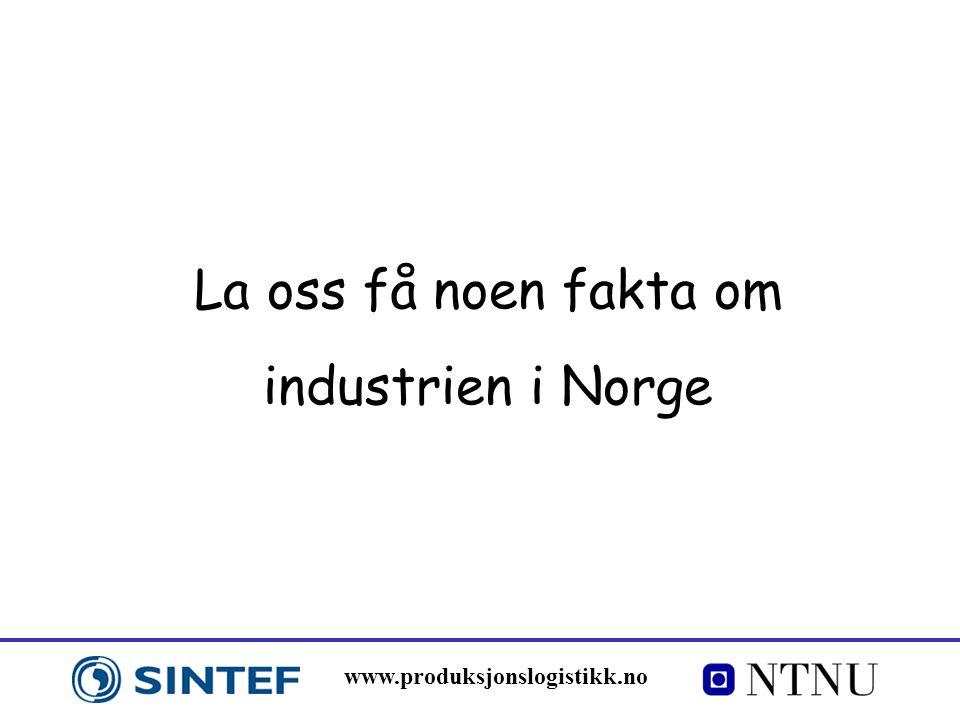 www.produksjonslogistikk.no La oss få noen fakta om industrien i Norge