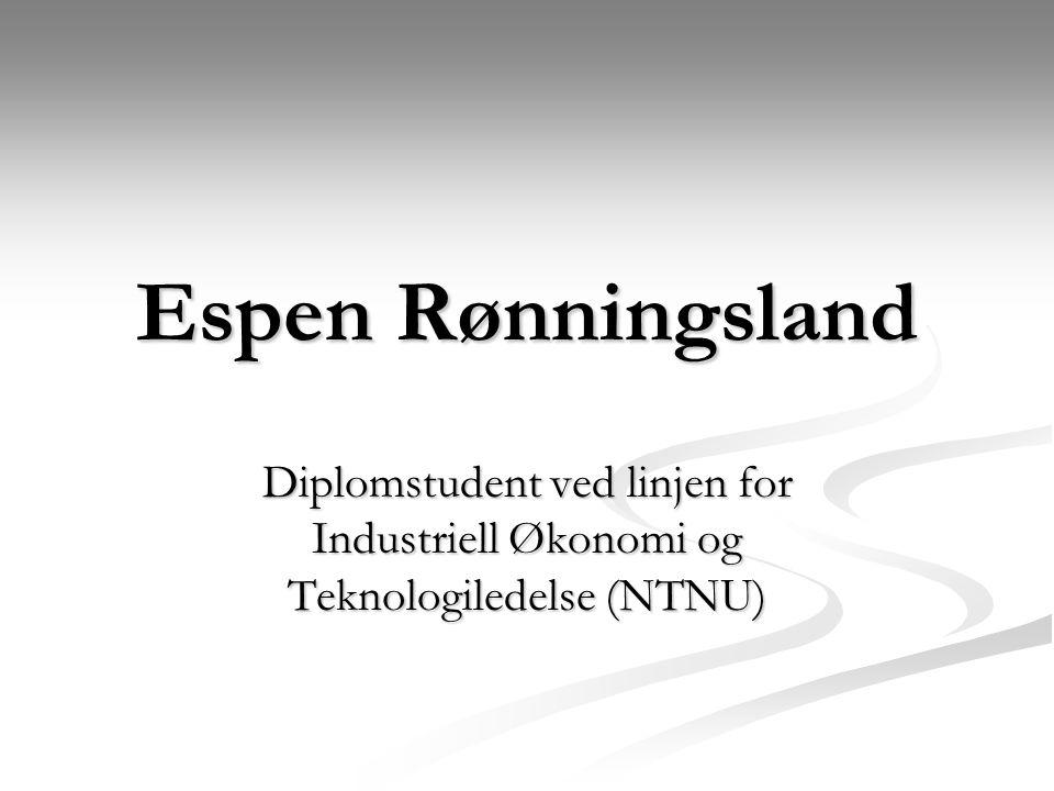 Espen Rønningsland Diplomstudent ved linjen for Industriell Økonomi og Teknologiledelse (NTNU)