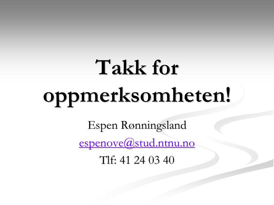 Takk for oppmerksomheten! Espen Rønningsland espenove@stud.ntnu.no Tlf: 41 24 03 40