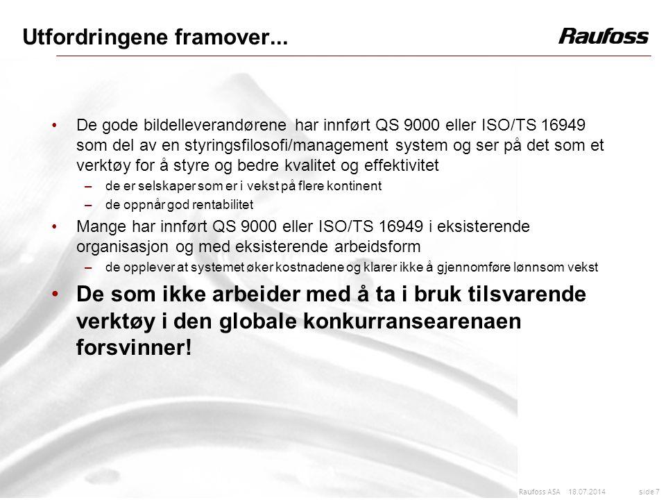 18.07.2014 side 8 Raufoss ASA Komponentsourcing og valuta Komponenter sources fra EU for leveranser både til Raufoss og Canada samt fra USA for leveranser både til Raufoss og Canada Back to back avtaler på valuta i US$ og € gir liten eller ingen risiko for valutasvingninger