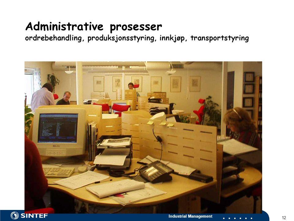 Industrial Management 12 Administrative prosesser ordrebehandling, produksjonsstyring, innkjøp, transportstyring