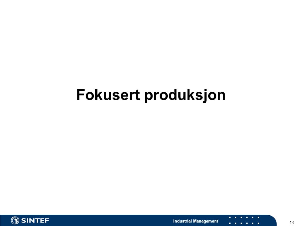 Industrial Management 13 Fokusert produksjon