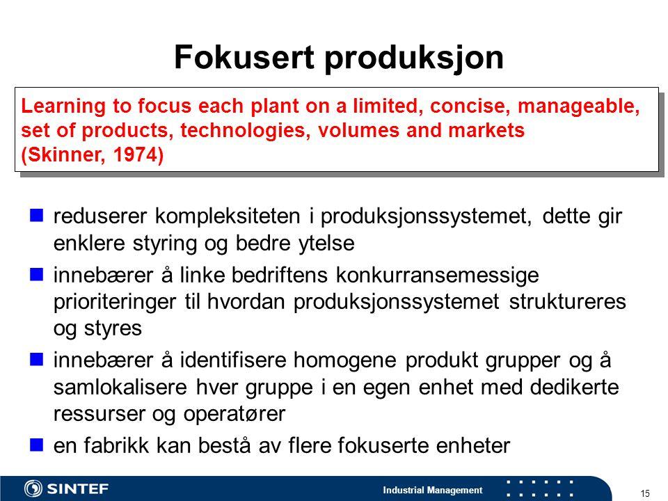 Industrial Management 15 Fokusert produksjon reduserer kompleksiteten i produksjonssystemet, dette gir enklere styring og bedre ytelse innebærer å lin