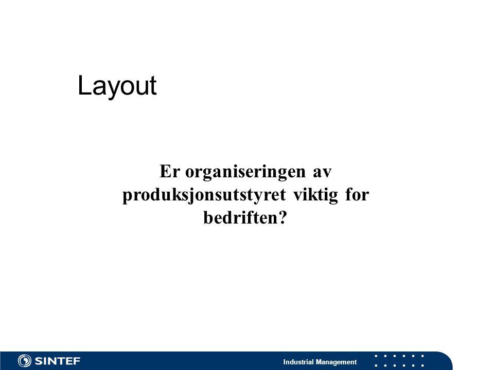 Industrial Management Layout Er organiseringen av produksjonsutstyret viktig for bedriften?
