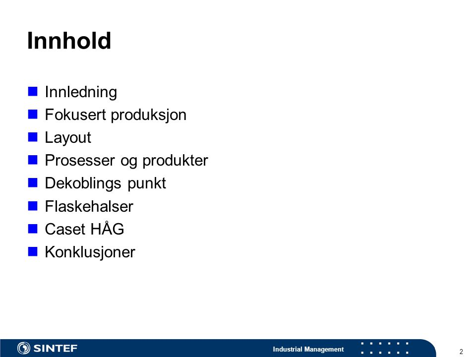 Industrial Management 33 Produkter og kundeordrens dekoblingspunkt Produkttyper: Make-to stock produkter Assemble-to-order produkter Make-to-order produkter Engineer-to-order produkter Mulig ordrepunkt