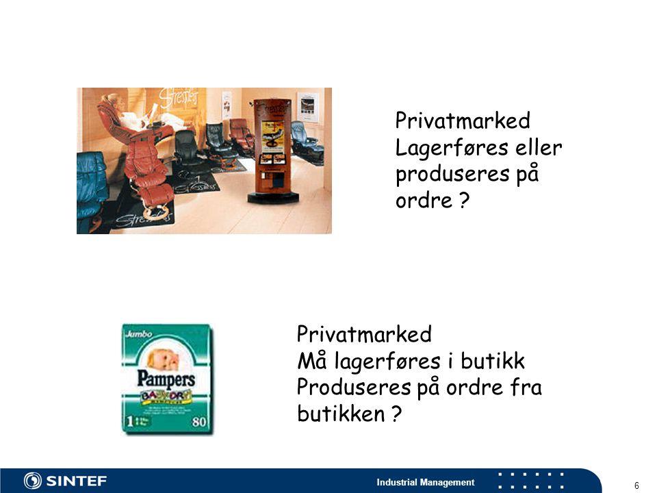 Industrial Management 6 Privatmarked Lagerføres eller produseres på ordre ? Privatmarked Må lagerføres i butikk Produseres på ordre fra butikken ?