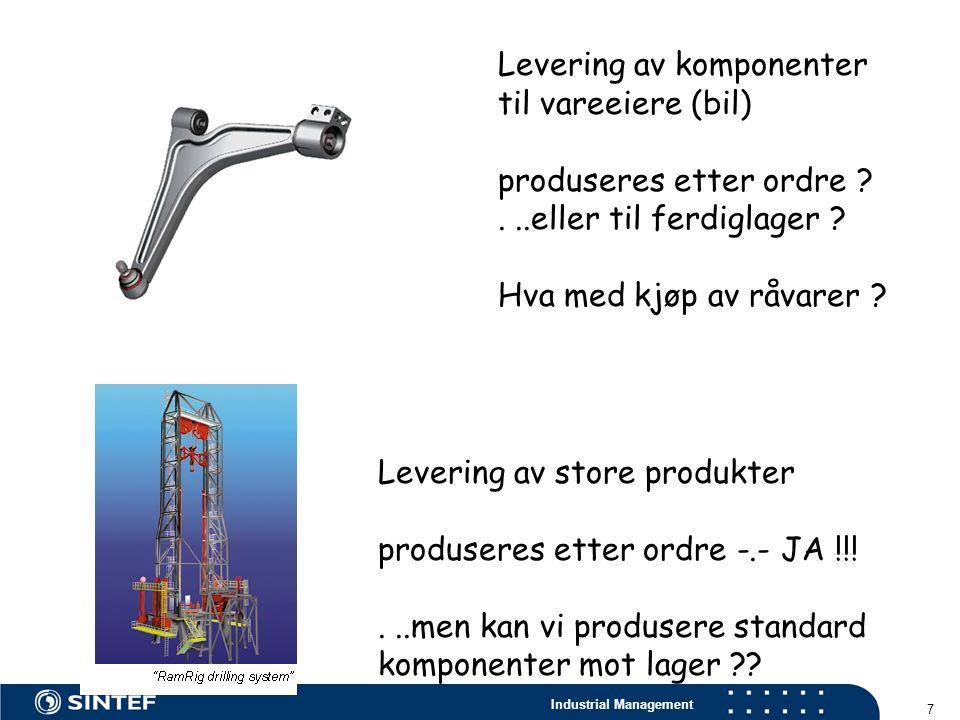 Industrial Management 7 Levering av komponenter til vareeiere (bil) produseres etter ordre ?...eller til ferdiglager ? Hva med kjøp av råvarer ? Lever