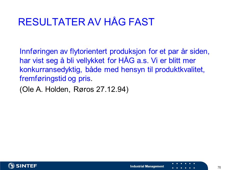 Industrial Management 78 RESULTATER AV HÅG FAST Innføringen av flytorientert produksjon for et par år siden, har vist seg å bli vellykket for HÅG a.s.