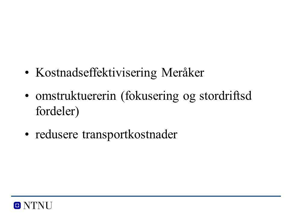 Kostnadseffektivisering Meråker omstruktuererin (fokusering og stordriftsd fordeler) redusere transportkostnader