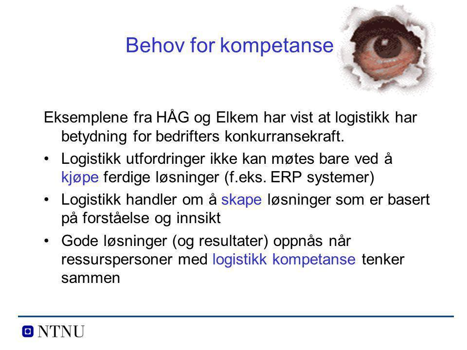 Behov for kompetanse Eksemplene fra HÅG og Elkem har vist at logistikk har betydning for bedrifters konkurransekraft. Logistikk utfordringer ikke kan