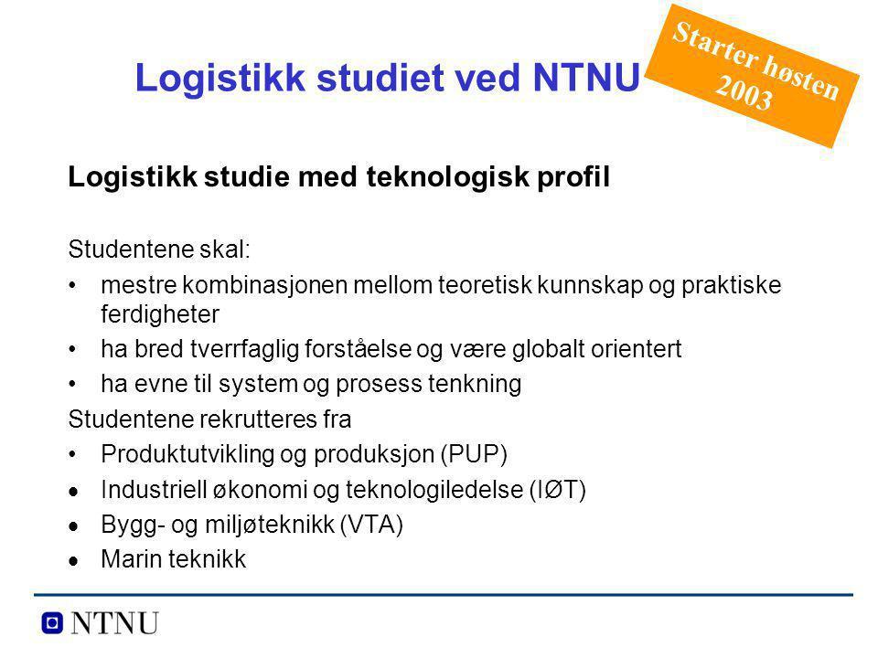 Logistikk studiet ved NTNU Logistikk studie med teknologisk profil Studentene skal: mestre kombinasjonen mellom teoretisk kunnskap og praktiske ferdig
